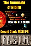 The Anunnaki of Nibiru: Mankinds Forgotten Creators, Enslavers, Saviors, and Hidden Architects of the New World Order