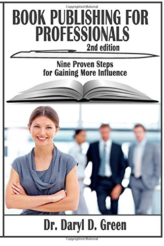 Book Publishing for Professionals: Nine Proven Steps for Gaining More Influence