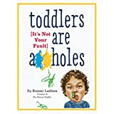 Buy Toddlers Are A**holes: It's Not Your Fault