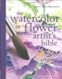 Watercolor Flower Artists Bible: An Essential Reference for the Practicing Artist (Artists Bibles)