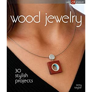 Wood Jewelry: 30 Stylish Projects (Lark Jewelry Books)