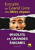 Extraits du grand livre des id�es re�ues - Insolite et grandes �nigmes