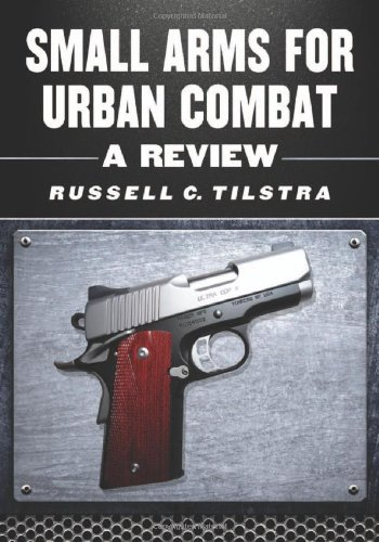 Small Arms for Urban Combat: A Review of Modern Handguns, Submachine Guns, Personal Defense Weapons, Carbines, Assault Rifles, Sniper Rifles, Anti-