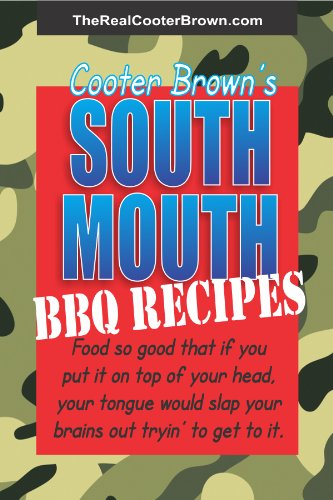 South Mouth BBQ Recipes: Food So Good That If You Put It On Top Of Your Head, Your Tongue Will Beat Your Brains Out Tryin' To Get To It