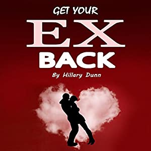 Get Your Ex Back: Attract the Love You Were Dating and Do It Right This Time Hörbuch von Hillary Dunn Gesprochen von: Sangita Chauhan