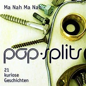 Ma Nah Ma Nah (Pop-Splits) 21 kuriose Geschichten Hörbuch