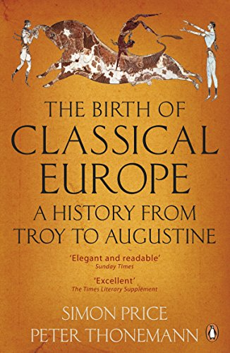 The Birth of Classical Europe: A History from Troy to Augustine