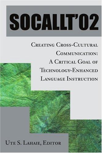 Socallt '02: Creating Cross-Cultural Communication: A Critical Goal of Technology-Enhanced Language Instruction