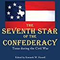 The Seventh Star of the Confederacy: Texas During the Civil War Audiobook by Kenneth W. Howell Narrated by Kevin Charles