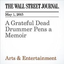 A Grateful Dead Drummer Pens a Memoir (       UNABRIDGED) by Alan Paul Narrated by Ken Borgers