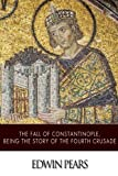 img - for The Fall of Constantinople, Being the Story of the Fourth Crusade book / textbook / text book