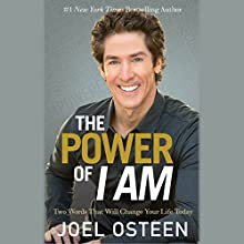 The Power of I Am: Two Words That Will Change Your Life Today (       UNABRIDGED) by Joel Osteen Narrated by Joel Osteen