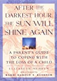 After the Darkest Hour the Sun Will Shine Again: A Parent's Guide to Coping with the Loss of a Child