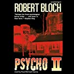 Psycho II: The Psycho Trilogy, Book 2 (       UNABRIDGED) by Robert Bloch Narrated by Paul Michael Garcia