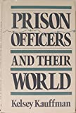 img - for Prison Officers and Their World by Kelsey Kauffman (1988-11-02) book / textbook / text book