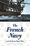 The French Navy and the Seven Years' War (France Overseas: Studies in Empire and D)