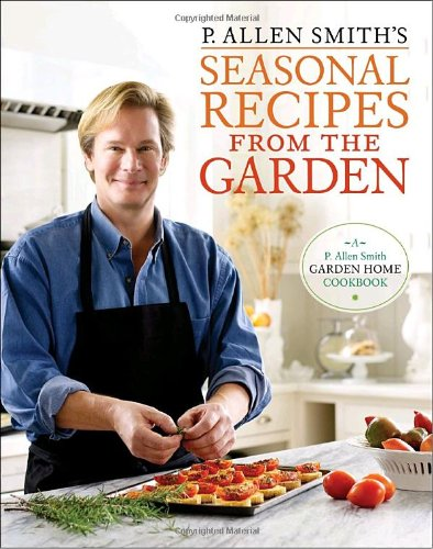 P. Allen Smith's Seasonal Recipes from the Garden: A Garden Home Cookbook (Recipes From The Garden compare prices)