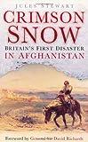 Crimson Snow: Britain's First Disaster in Afghanistan Jules Stewart