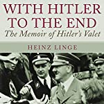 With Hitler to the End: The Memoirs of Hitler's Valet | Heinz Linge