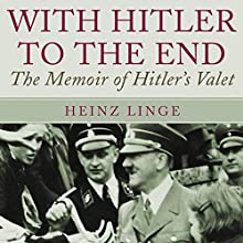 With Hitler to the End: The Memoirs of Hitler's Valet Audiobook by Heinz Linge Narrated by Jim Frangione