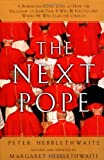 Next Pope, The - Revised & Updated: A Behind-the-Scenes Look at How the Successor to John Paul II Will be Elected and Where He Will Lead The Church (0060637773) by Peter Hebblethwaite