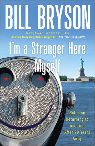 I'm a Stranger Here Myself: Notes on Returning to America After 20 Years Away written by Bill Bryson