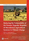 img - for Reducing the Vulnerability of the Former Yugoslav Republic of Macedonia's Agricultural Systems to Climate Change: Impact Assessment and Adaptation Options (World Bank Studies) book / textbook / text book