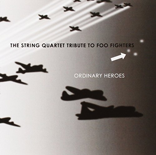 Foo Fighters - Ordinary Heroes: The String Quartet Tribute To Foo Fighters - Zortam Music