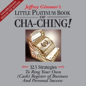 The Little Platinum Book of Cha-Ching: 32.5 Strategies to Ring Your Own (Cash) Register | [Jeffrey Gitomer]