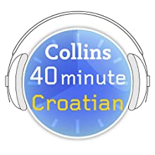 Croatian in 40 Minutes: Learn to speak Croatian in minutes with Collins  by Collins Narrated by uncredited