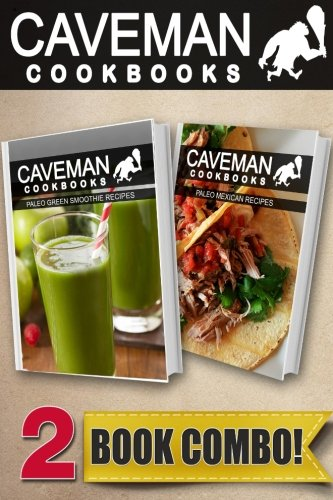 Paleo Green Smoothie Recipes and Paleo Mexican Recipes: 2 Book Combo (Caveman Cookbooks ) by Angela Anottacelli