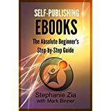 Self-Publishing Ebooks: The Absolute Beginner's Step-by-Step Guideby Stephanie Zia
