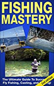 Amazon.com: FISHING MASTERY GUIDE 2ND EDITION: The Ultimate Guide to Successful Fly Fishing, Casting, and Trolling! (Fly Fishing, Trolling, Casting, Lures, Fishing ... Salmon Fishing, Trout Fishing,  Angler) eBook: Andreas P: Kindle Store