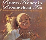 Brown Honey in Broomwheat Tea (Trophy Picture Books) (0060210877) by Thomas, Joyce Carol