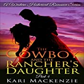 The Cowboy and the Rancher's Daughter, Book 4: A Western Historical Romance Series | Kari Mackenzie