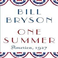 One Summer: America, 1927 (       UNABRIDGED) by Bill Bryson Narrated by Bill Bryson
