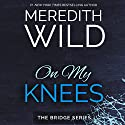 On My Knees Hörbuch von Meredith Wild Gesprochen von: Jennifer Mack, William Munt
