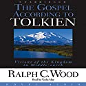 The Gospel According to Tolkien: Visions of the Kingdom in Middle Earth (       UNABRIDGED) by Ralph Wood Narrated by Nadia May