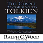 The Gospel According to Tolkien: Visions of the Kingdom in Middle Earth | Ralph Wood
