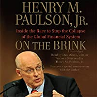 On the Brink: Inside the Race to Stop the Collapse of the Global Financial System (       UNABRIDGED) by Henry M. Paulson Narrated by Dan Woren
