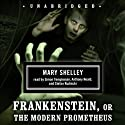 Frankenstein, or The Modern Prometheus Audiobook by Mary Shelley Narrated by Simon Templeman, Anthony Heald, Stefan Rudnicki