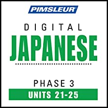 Japanese Phase 3, Unit 21-25: Learn to Speak and Understand Japanese with Pimsleur Language Programs Audiobook by  Pimsleur Narrated by  Pimsleur