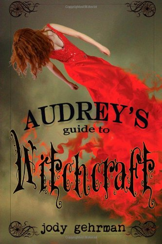 Audrey's Guide to Witchcraft (Volume 1) by Jody Gehrman
