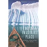 The Last Imaginary Place: A Human History of the Arctic Worldby Robert McGhee