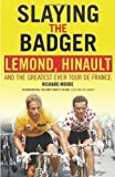 Richard Moore Slaying the Badger: LeMond, Hinault and the Greatest Ever Tour de France by Moore, Richard (2012)