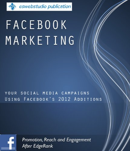 Facebook Marketing:Your Social Media Campaigns Using Facebook's 2012 Additions