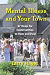 Mental Illness and Your Town: 37 Ways for Communities to Help and Heal
