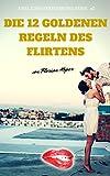 DIE 12 GOLDENEN REGELN DES FLIRTENS: Flirten & Verführen als Mann, aber wie? Flirt Tipps für Anfänger und Fortgeschrittene: Flirten lernen mit Stil.