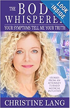 The Body Whisperer: Your Symptoms Tell Me Your Truth