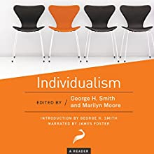 Individualism: A Reader (       UNABRIDGED) by George H. Smith - editor, Marilyn Moore - editor Narrated by James Foster